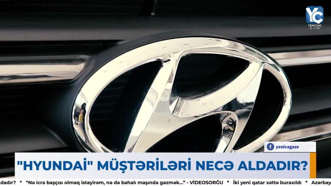 """""""Hyundai"""" azərbaycanlı müştərilərini necə aldadır?"""