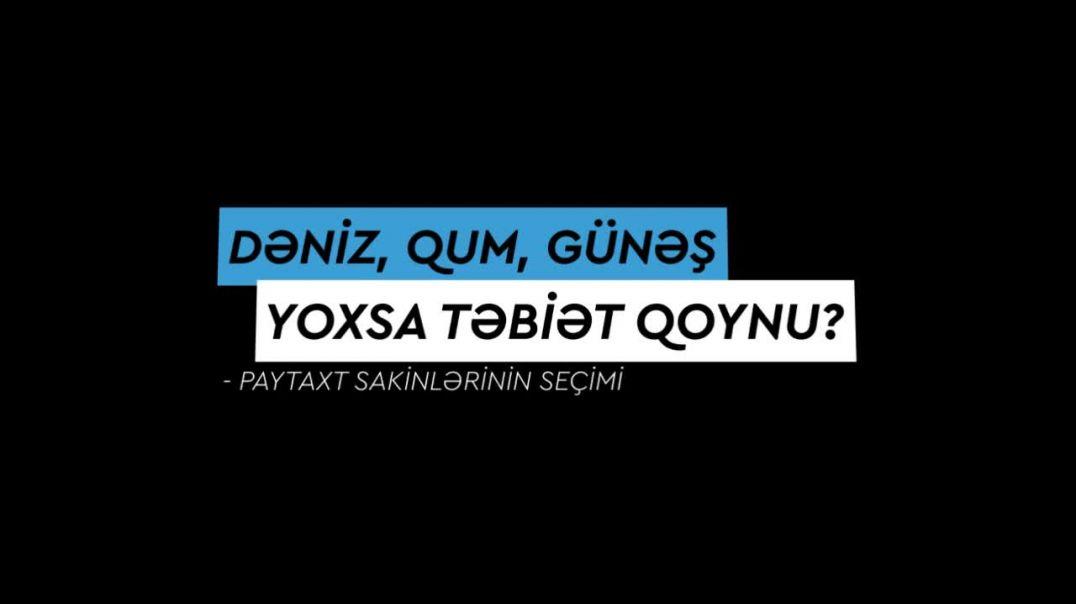 Dəniz, qum, günəş, yoxsa təbiət qoynu?- Paytaxt sakinlərinin seçimi - VİDEOSORĞU / www.yenicag.az
