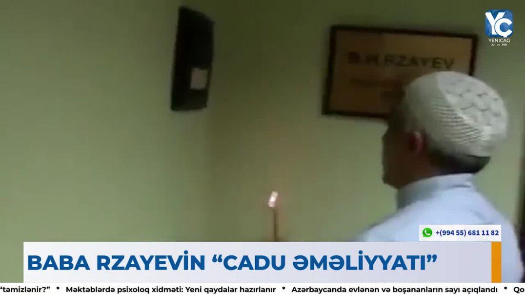 """Baba Rzayevin """"Cadu Əməliyyatı"""" - Yenicag.Az"""